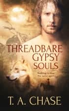 Threadbare Gypsy Souls ebook by T.A. Chase