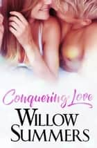 Conquering Love ebook by Willow Summers