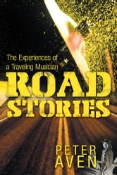 Road Stories - The Experiences of a Traveling Musician ebook by Peter Aven