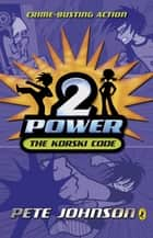 2-Power: The Korski Code - The Korski Code ebook by Pete Johnson