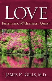 Love - Revised - Fulfilling the Ultimate Quest ebook by Dr. James P. Gills, M.D.