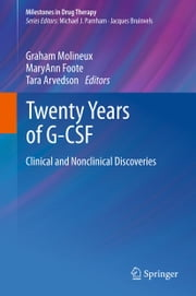 Twenty Years of G-CSF - Clinical and Nonclinical Discoveries ebook by Graham Molineux,MaryAnn Foote,Tara Arvedson