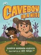 Caveboy Is a Hit! ebook by Eric Wight, Sudipta Bardhan-Quallen