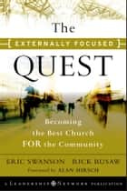 The Externally Focused Quest - Becoming the Best Church for the Community eBook by Eric Swanson, Rick Rusaw