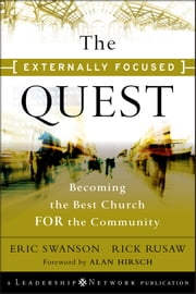 The Externally Focused Quest - Becoming the Best Church for the Community ebook by Eric Swanson,Rick Rusaw