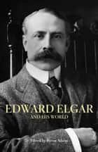 Edward Elgar and His World ebook by Byron Adams