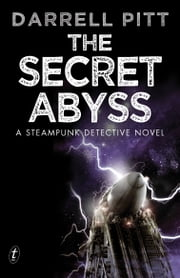The Secret Abyss - A Steampunk Detective Novel ebook by Darrell Pitt