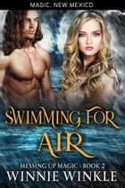 Swimming for Air - Magic, New Mexico, #42 ebook by Winnie Winkle