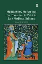 Manuscripts, Market and the Transition to Print in Late Medieval Brittany ebook by Diane E. Booton