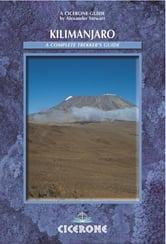 Kilimanjaro: A Complete Trekker's Guide - Preparations, practicalities and trekking routes to the ?Roof of Africa' ebook by Alex Stewart