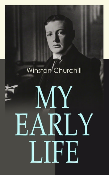 My Early Life - Autobiography of Winston Churchill eBook by Winston Churchill