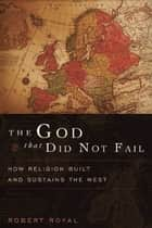 The God That Did Not Fail ebook by Robert Royal
