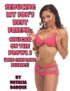 Seducing My Son's Best Friend - Cougar On the Prowl 2 ebook by Natalia Darque