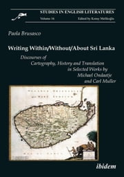 Writing Within / Without / About Sri Lanka: Discourses of Cartography, History and Translation in Selected Works by Michael Ondaatje and Carl Muller ebook by Brusasco, Paolo
