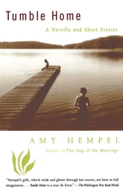 Tumble Home - A Novella and Short Stories ebook by Amy Hempel