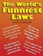 The World's Funniest Laws ebook by James Alexander