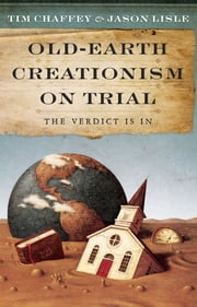Old-Earth Creationism on Trail - The Verdict Is In ebook by Tim Chaffey,Dr. Jason Lisle