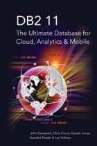 DB2 11 - The Ultimate Database for Cloud, Analytics & Mobile ebook by John Campbell, Chris Crone, Gareth Jones,...