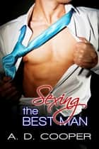 Sexing The Best Man ebook by A. D. Cooper