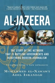 Al-jazeera - The Story Of The Network That Is Rattling Governments And Redefining Modern Journalism Updated With ebook by Mohammed El-nawawy,Adel Iskandar