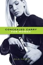 Concealed Carry for Women ebook by Gila Hayes