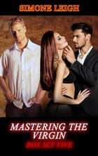 Mastering the Virgin - Box Set Five - Mastering the Virgin Box Set, #5 ebook by Simone Leigh
