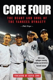 Core Four - The Heart and Soul of the Yankees Dynasty ebook by Phil Pepe,David Cone
