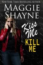 Kiss Me, Kill Me ebook by Maggie Shayne