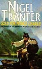 Gold for Prince Charlie - MacGregor Trilogy 3 ebook by Nigel Tranter