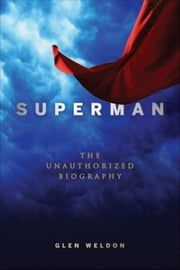 Superman - The Unauthorized Biography ebook by Glen Weldon