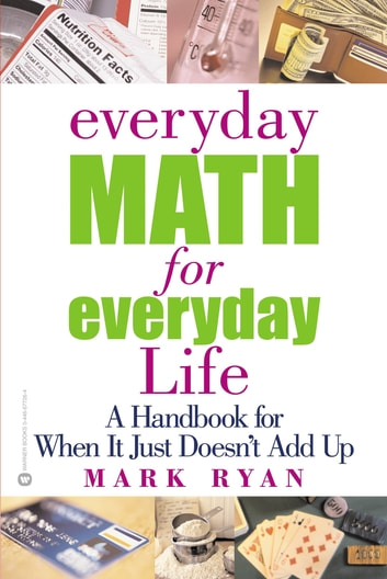 Everyday Math for Everyday Life - A Handbook for When It Just Doesn't Add Up ebook by Mark Ryan