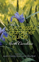 The Successful Gardener Guide: North Carolina ebook by Leah Chester-Davis and Toby Bost