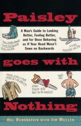 Paisley Goes with Nothing - A Man's Guide to Style ebook by Hal Rubenstein,Jim Mullen