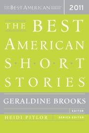 The Best American Short Stories 2011 - The Best American Series ebook by Geraldine Brooks,Heidi Pitlor