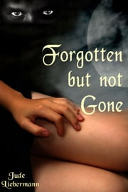 Forgotten but not Gone ebook by Jude Liebermann