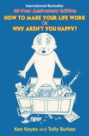How to Make Your Life Work or Why Aren't You Happy? ebook by Tolly Burkan, Ken Keyes