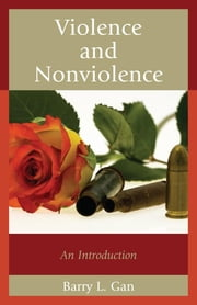 Violence and Nonviolence - An Introduction ebook by Barry L. Gan
