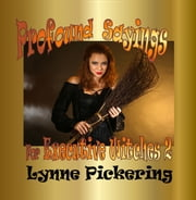 Profound Sayings for the executive witch - Book 2 The ultimate in corporate gifts. ebook by Lynne Pickering