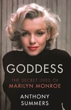 Goddess - The Secret Lives Of Marilyn Monroe ebook by Anthony Summers