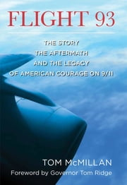 Flight 93 - The Story, the Aftermath, and the Legacy of American Courage on 9/11 ebook by Governor Tom Ridge, Tom McMillan