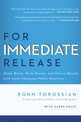 For Immediate Release - Shape Minds, Build Brands, and Deliver Results with Game-Changing Public Relations ebook by Ronn Torossian
