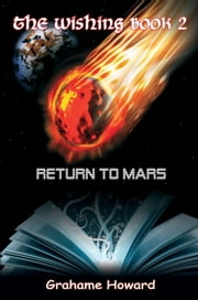 The Wishing Book 2 - Return To Mars ebook by Grahame Howard
