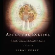After the Eclipse - A Mother's Murder, a Daughter's Search audiobook by Sarah Perry
