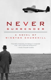 Never Surrender - A Novel of Winston Churchill ebook by Michael Dobbs