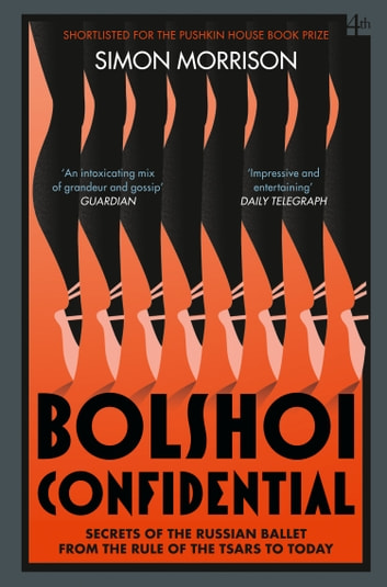 Bolshoi Confidential: Secrets of the Russian Ballet from the Rule of the Tsars to Today ebook by Simon Morrison
