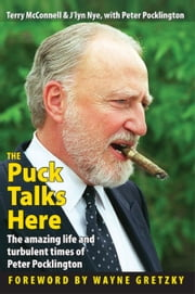 The Puck Talks Here: The Amazing Life & Turbulent Times of Peter Pocklington ebook by Terry McConnell
