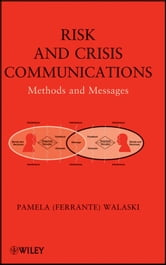 Risk and Crisis Communications - Methods and Messages ebook by Pamela (Ferrante) Walaski