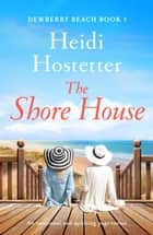 The Shore House - An emotional and uplifting page-turner ebook by Heidi Hostetter