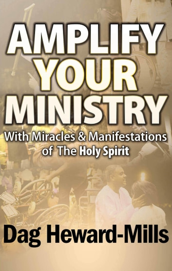 Amplify Your Ministry with Miracles & Manifestations of the Holy Spirit ebook by Dag Heward-Mills
