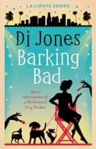 Barking Bad - More Adventures of a Hollywood Dog Walker ebook by Di Jones